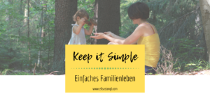 Keep it Simple - Einfaches Familienleben